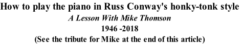 How to play the piano in Russ Conway's honky-tonk style A Lesson With Mike Thomson 1946 -2018 (See the tribute for Mike at the end of this article)